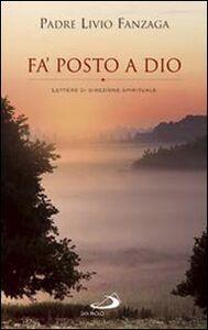 Foto Cover di Fa' posto a Dio. Lettere di direzione spirituale, Libro di Livio Fanzaga, edito da San Paolo Edizioni