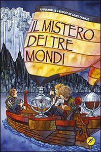 Foto Cover di Il mistero dei tre mondi, Libro di Benoît de Saint Chamas,Emmanuelle de Saint Chamas, edito da San Paolo Edizioni