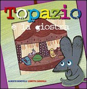 Libro Topazio e la giostra Alberto Benevelli