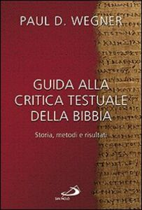 Libro Guida alla critica testuale della Bibbia. Storia, metodi e risultati Paul D. Wegner