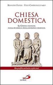 Libro Chiesa domestica. La Chiesa-famiglia nella dinamica della missione cristiana. Un profilo unitario a più voci