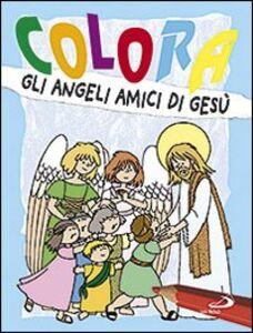 Foto Cover di Colora gli angeli amici di Gesù, Libro di Antonio Tarzia,Carla Cortesi, edito da San Paolo Edizioni
