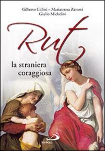 Libro Rut, la straniera coraggiosa Gilberto Gillini , Mariateresa Zattoni , Giulio Michelini