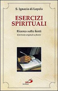 Libro Esercizi spirituali. Ricerca sulle fonti. Con testo originale a fronte Ignazio di Loyola (sant')