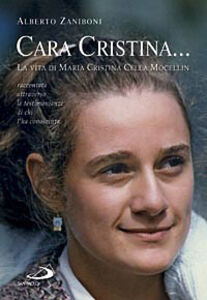 Libro Cara Cristina. La vita di Maria Cristina Cella Mocellin raccontata attraverso le testimonianze di chi l'ha conosciuta Alberto Zaniboni