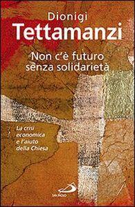 Libro Non c'è futuro senza solidarietà. La crisi economica e l'aiuto della Chiesa Dionigi Tettamanzi