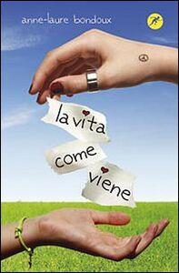 Foto Cover di La vita come viene, Libro di Anne-Laure Bondoux, edito da San Paolo Edizioni