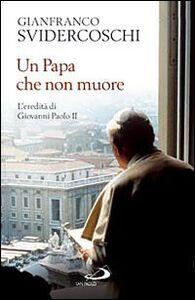 Foto Cover di Un papa che non muore. L'eredità di Giovanni Paolo II, Libro di G. Franco Svidercoschi, edito da San Paolo Edizioni