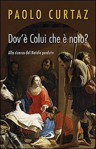 Libro Dov'è colui che è nato? Alla ricerca del Natale perduto Paolo Curtaz