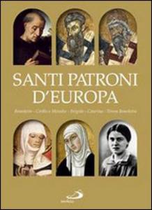 Libro Santi patroni d'Europa. Benedetto, Cirillo e Metodio, Brigida, Caterina, Teresa Benedetta