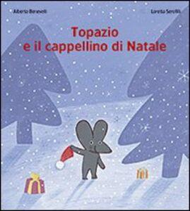 Foto Cover di Topazio e il cappellino di Natale, Libro di Alberto Benevelli,Loretta Serofilli, edito da San Paolo Edizioni