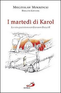 Libro I martedì di Karol. La vita quotidiana di Giovanni Paolo II Mieczyslaw Mokrzycki , Brygida Grysiak