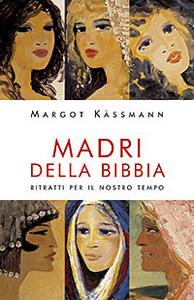 Libro Madri della Bibbia. Ritratti per il nostro tempo Margot Kassmann