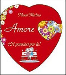 Libro Amore. 101 pensieri per te Mario Merlino
