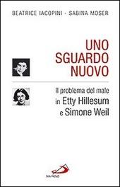 Uno sguardo nuovo. Il problema del male in Etty Hillesum e Simone Weil
