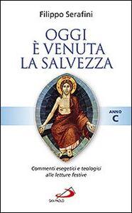 Libro Oggi è venuta la salvezza. Commenti esegetici e teologici alle letture festive. Anno C Filippo Serafini