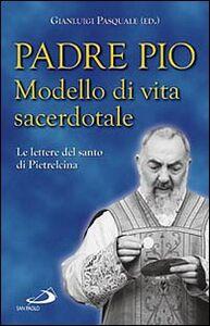 Foto Cover di Padre Pio. Modello di vita sacerdotale. Le lettre del santo di Pietrelcina, Libro di  edito da San Paolo Edizioni