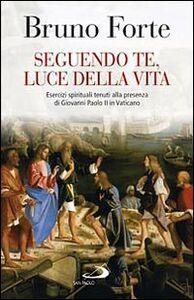Foto Cover di Seguendo te luce della vita, Libro di Bruno Forte, edito da San Paolo Edizioni
