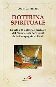 Libro Dottrina spirituale. La vita e la dottrina spirituale del padre Louis Lallemant della Compagnia di Gesù Louis Lallemant