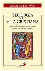 Libro Teologia della vita cristiana. Contemplazione, vissuto teologale e trasformazione interiore Rossano Zas Friz De Col