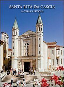Foto Cover di Santa Rita da Cascia. La vita e i luoghi, Libro di Mario Polia, edito da San Paolo Edizioni