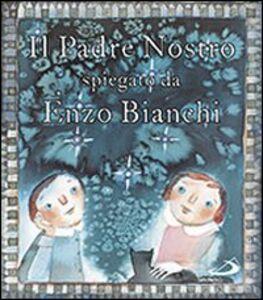 Libro Il Padre Nostro. Spiegato da Enzo Bianchi Enzo Bianchi , Donata Dal Molin Casagrande
