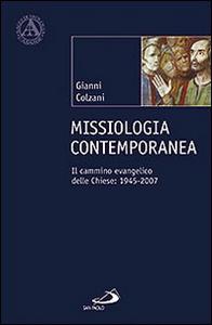 Libro Missiologia contemporanea. Il cammino evangelico delle chiese: 1945-2007 Gianni Colzani