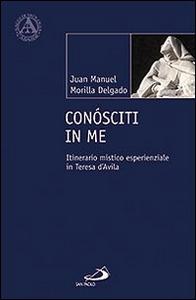 Libro Conósciti in me. Itinerario mistico esperienziale in Teresa d'Avila Juan M. Morilla Delgado