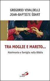 Tra moglie e marito... Matrimonio e famiglia nella Bibbia