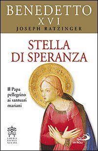Stella di speranza. Il Papa pellegrino ai santuari mariani