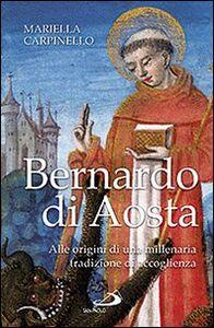 Libro Bernardo di Aosta. Alle origini di una millenaria tradizione di accoglienza Mariella Carpinello