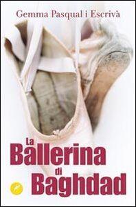 Foto Cover di La ballerina di Baghdad, Libro di Gemma Pasqual i Escrivà, edito da San Paolo Edizioni