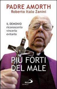 Libro Più forti del male. Il demonio riconoscerlo vincerlo evitarlo Gabriele Amorth , Roberto I. Zanini