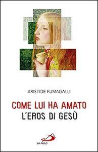 Foto Cover di Come lui ha amato. L'eros di Gesù, Libro di Aristide Fumagalli, edito da San Paolo Edizioni
