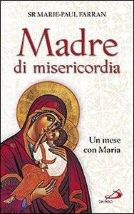 Madre di misericordia. Un mese con Maria