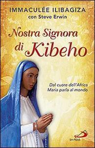 Nostra Signora di Kibeho. Dal cuore dell'Africa Maria parla al mondo