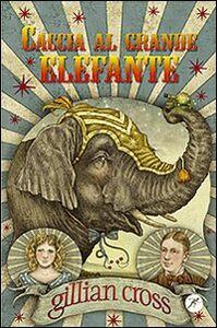 Foto Cover di Caccia al grande elefante, Libro di Gillian Cross, edito da San Paolo Edizioni