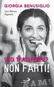 Foto Cover di Vuoi trasgredire? Non farti!, Libro di Giorgia Benusiglio,Renzo Agasso, edito da San Paolo Edizioni