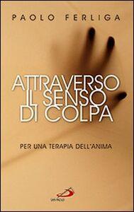 Foto Cover di Attraverso il senso di colpa. Per una terapia dell'anima, Libro di Paolo Ferliga, edito da San Paolo Edizioni