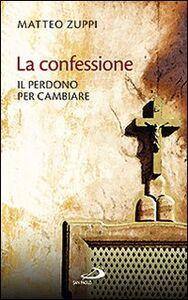 Libro La confessione. Il perdono per cambiare Matteo Zuppi