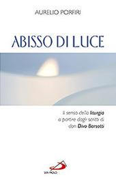 Abisso di luce. Il senso della liturgia a partire dagli scritti di Don Divo Barsotti