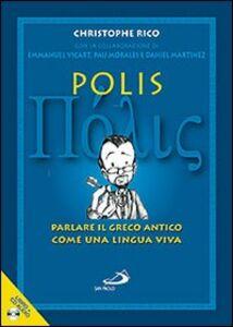 Libro Polis. Parlare il greco antico come una lingua viva. Con CD Audio Christophe Rico