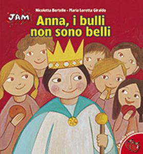 Libro Anna, i bulli non sono belli Maria Loretta Giraldo , Nicoletta Bertelle