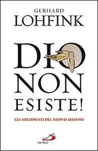Foto Cover di Dio non esiste! Gli argomenti del nuovo ateismo, Libro di Gerhard Lohfink, edito da San Paolo Edizioni