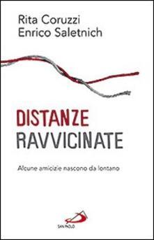 Distanze ravvicinate. Alcune amicizie nascono da lontano - Rita Coruzzi,Enrico Saletnich - copertina
