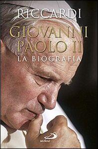 Libro Giovanni Paolo II. La biografia Andrea Riccardi