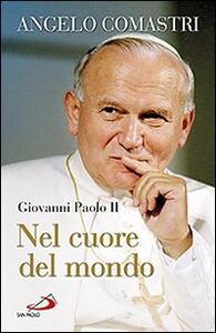 Giovanni Paolo II. Nel cuore del mondo