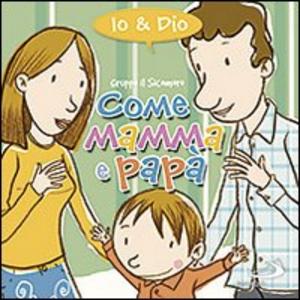 Libro Come mamma e papà. Io & Dio Silvia Vecchini
