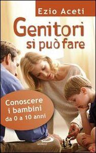 Foto Cover di Genitori si può fare. Conoscere i bambini da 0 a 10 anni, Libro di Ezio Aceti, edito da San Paolo Edizioni