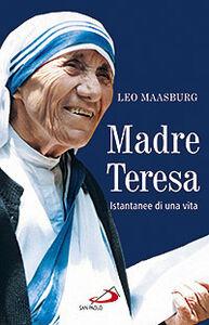 Foto Cover di Madre Teresa. Istantanee di una vita, Libro di Leo Maasburg, edito da San Paolo Edizioni